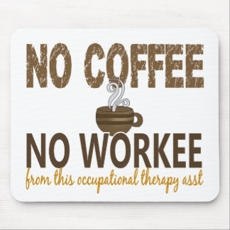 No Coffee No Workee Occupational Therapy Assistant Mouse Pad