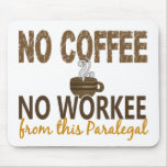 No Coffee No Workee Paralegal Mousepad