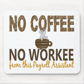No Coffee No Workee Payroll Assistant Mouse Pad