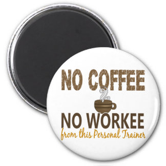 No Coffee No Workee Personal Trainer 6 Cm Round Magnet