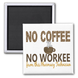 No Coffee No Workee Pharmacy Technician Square Magnet