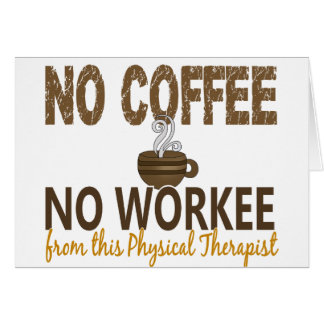 No Coffee No Workee Physical Therapist Greeting Card