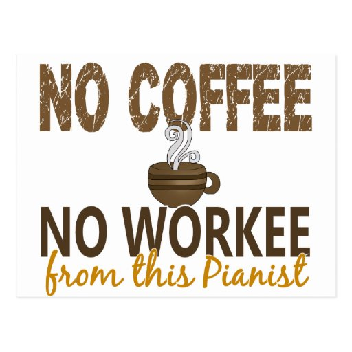No Coffee No Workee Pianist Post Cards