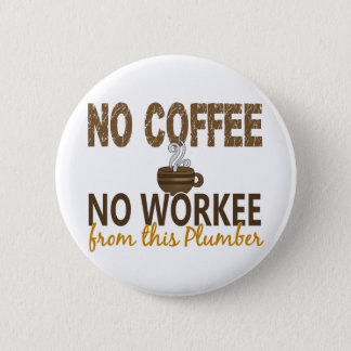 No Coffee No Workee Plumber 6 Cm Round Badge