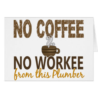 No Coffee No Workee Plumber Greeting Card