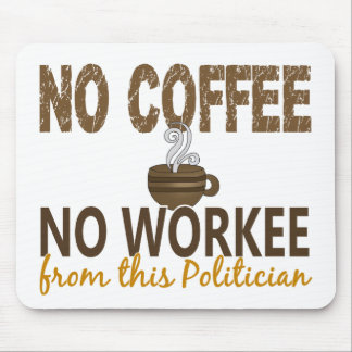 No Coffee No Workee Politician Mouse Pads