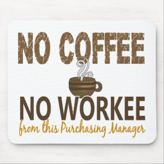 No Coffee No Workee Purchasing Manager Mouse Mat