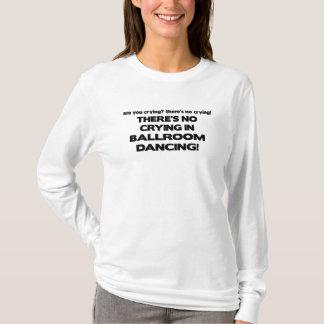 No Crying - Ballroom Dancing T-Shirt
