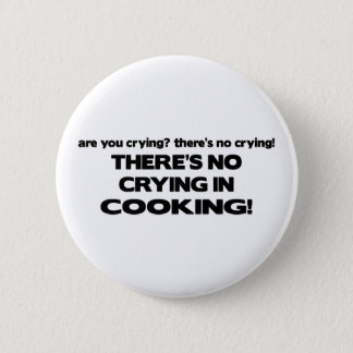 No Crying in Cooking 6 Cm Round Badge