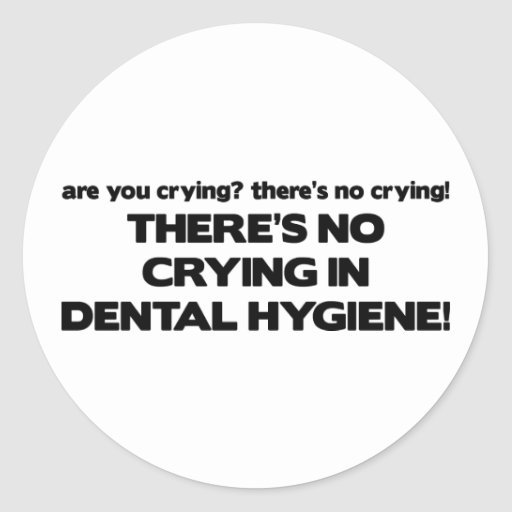 No Crying in Dental Hygiene Round Stickers