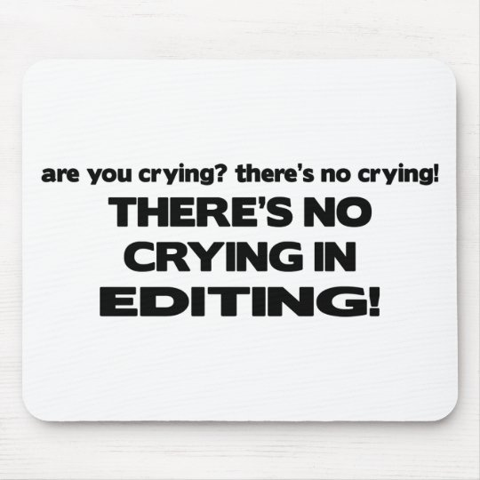 No Crying in Editing Mouse Mat