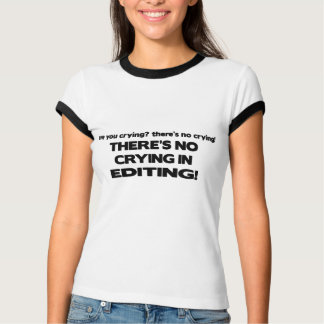 No Crying in Editing T-Shirt