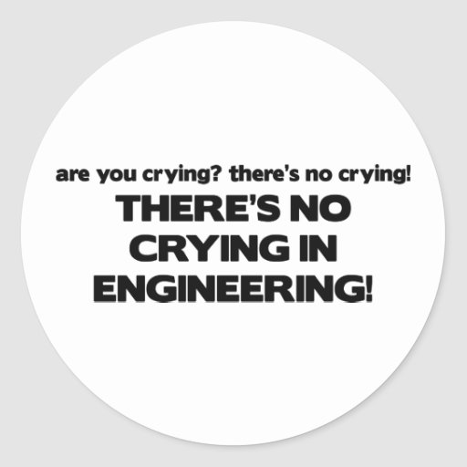 No Crying in Engineering Round Sticker