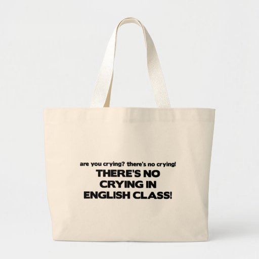 No Crying in English Class Bags
