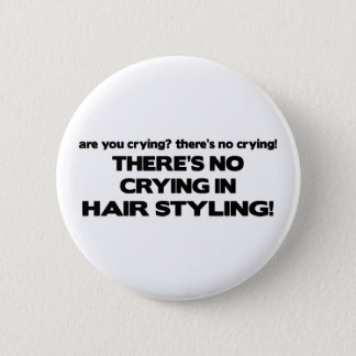 No Crying in Hair Styling 6 Cm Round Badge