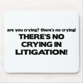 No Crying in Litigation Mouse Mat