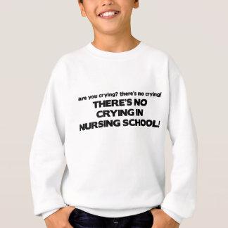 No Crying in Nursing School Sweatshirt