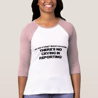 No Crying in Reporting T Shirt
