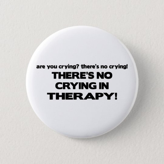 No Crying in Therapy 6 Cm Round Badge