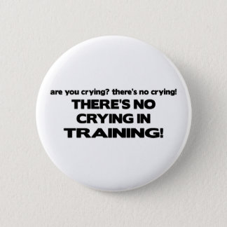 No Crying in Training 6 Cm Round Badge