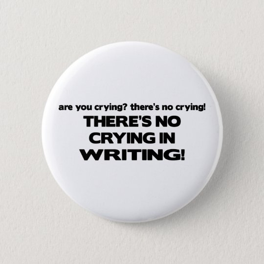 No Crying in Writing 6 Cm Round Badge