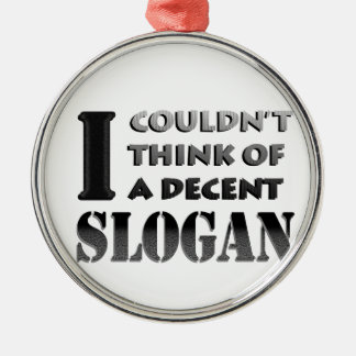 No decent slogan. Silver-Colored round decoration