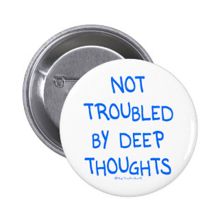 No Deep Thoughts 6 Cm Round Badge