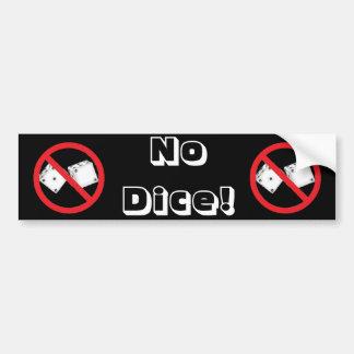 NO DICE! Bumper Sticker BK