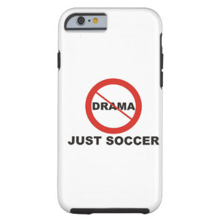 No Drama Just Soccer Tough iPhone 6 Case