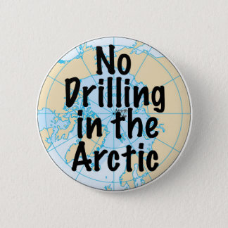 No Drilling in the Arctic 6 Cm Round Badge