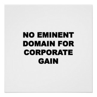 No Eminent Domain for Corporate Gain Poster
