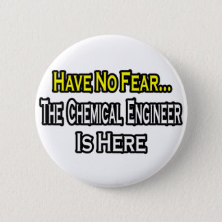 No Fear...Chemical Engineer Is Here 6 Cm Round Badge