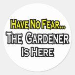 No Fear...Gardener Is Here Round Sticker