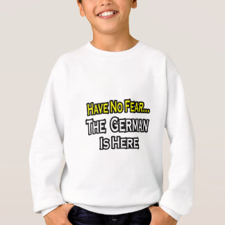 No Fear...German Is Here Sweatshirt