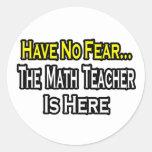 No Fear...Math Teacher Round Sticker