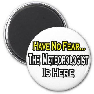 No Fear...Meteorologist Is Here Fridge Magnet