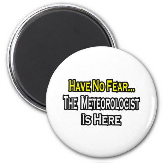 No Fear...Meteorologist Is Here Magnet