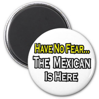 No Fear...Mexican Is Here Refrigerator Magnet
