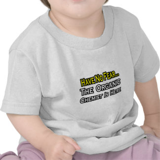 No Fear...Organic Chemist Tshirts