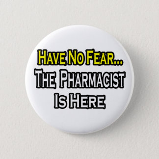 No Fear...Pharmacist 6 Cm Round Badge