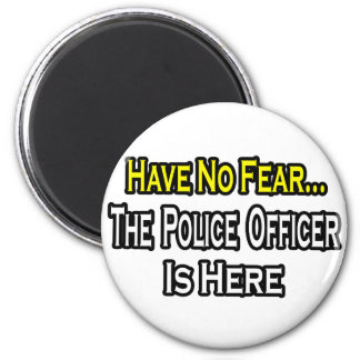 No Fear...Police Officer Is Here 6 Cm Round Magnet