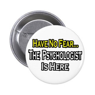 No Fear...Psychologist Is Here 6 Cm Round Badge