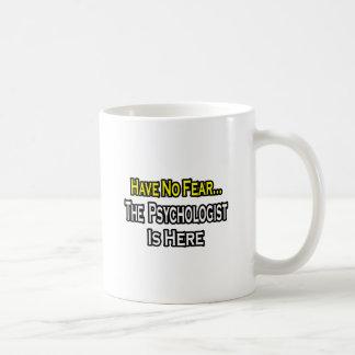 No Fear...Psychologist Is Here Basic White Mug