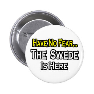 No Fear...Swede Is Here 6 Cm Round Badge
