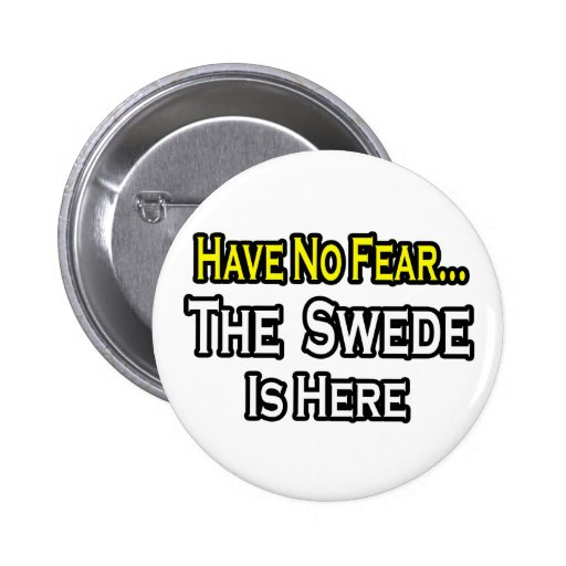 No Fear...Swede Is Here Button