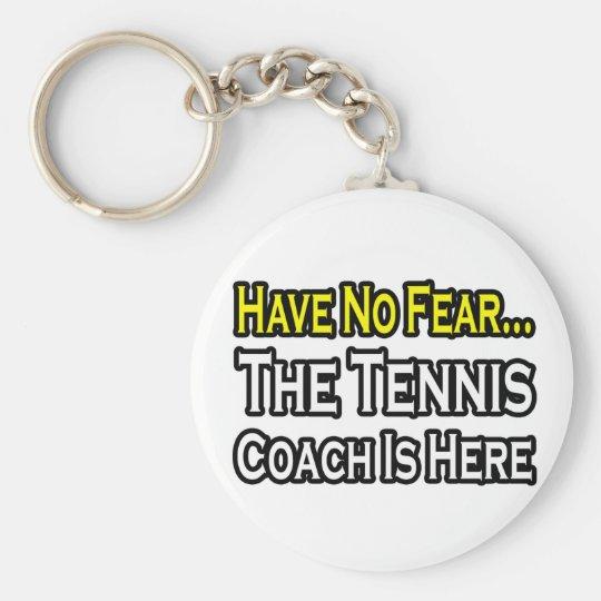 No Fear...Tennis Coach Basic Round Button Key Ring