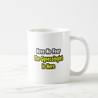 No Fear, The Gynecologist Is Here Basic White Mug