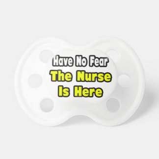No Fear, The Nurse Is Here Pacifier