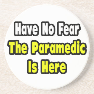 No Fear, The Paramedic Is Here Coasters