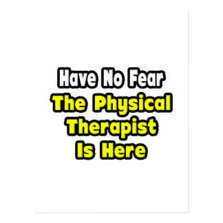 No Fear, The Physical Therapist Is Here Postcard